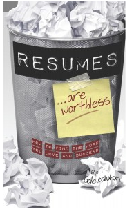 Resumes are Worthless: How to Find the Work You Love and Succeed by Dale Callahan